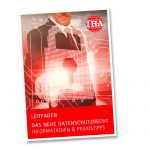 """IHA-Leitfaden """"Das neue Datenschutzrecht – Informationen & Praxistipps"""""""